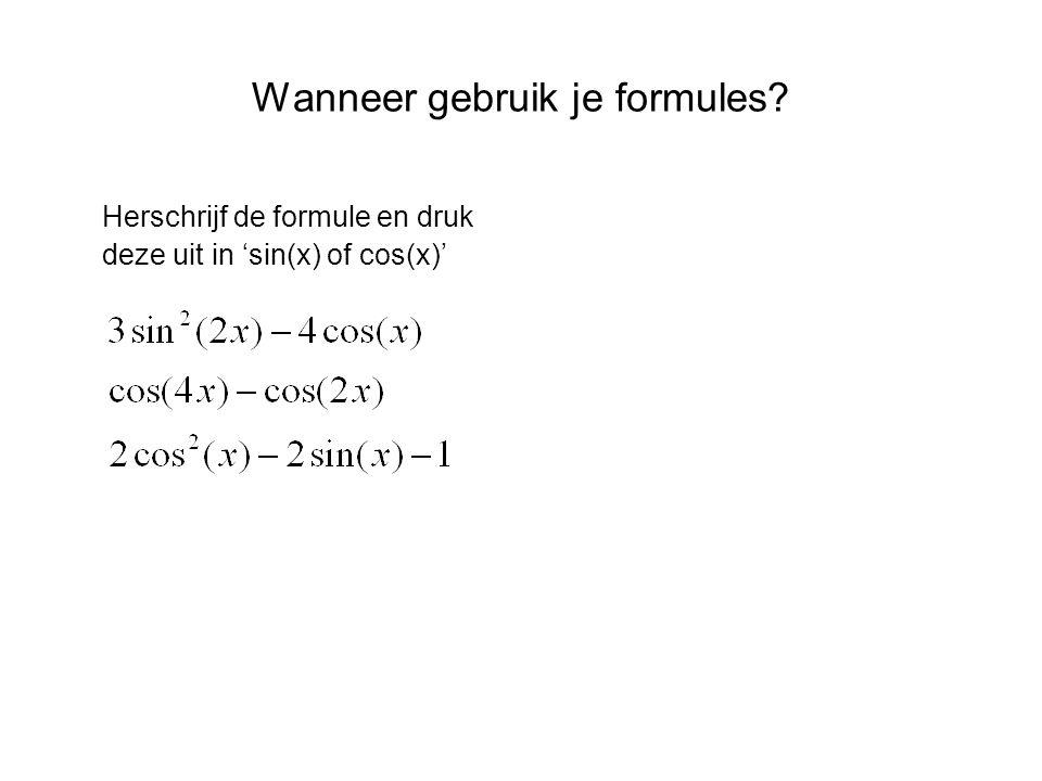 Wanneer gebruik je formules? Herschrijf de formule en druk deze uit in 'sin(x) of cos(x)'