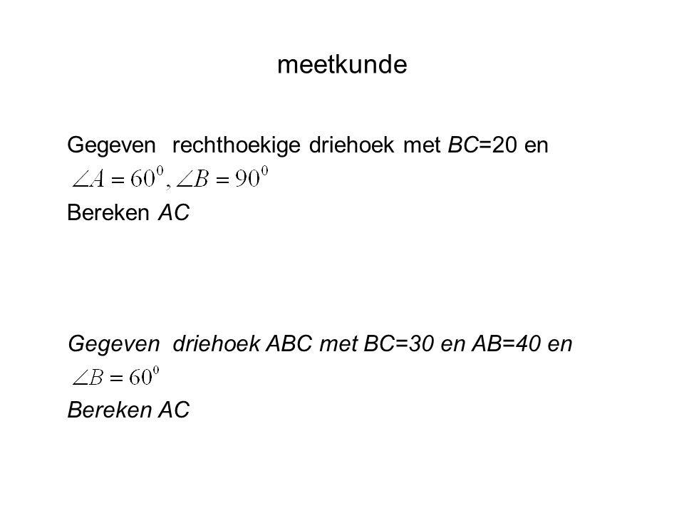 meetkunde Gegeven rechthoekige driehoek met BC=20 en Bereken AC Gegeven driehoek ABC met BC=30 en AB=40 en Bereken AC