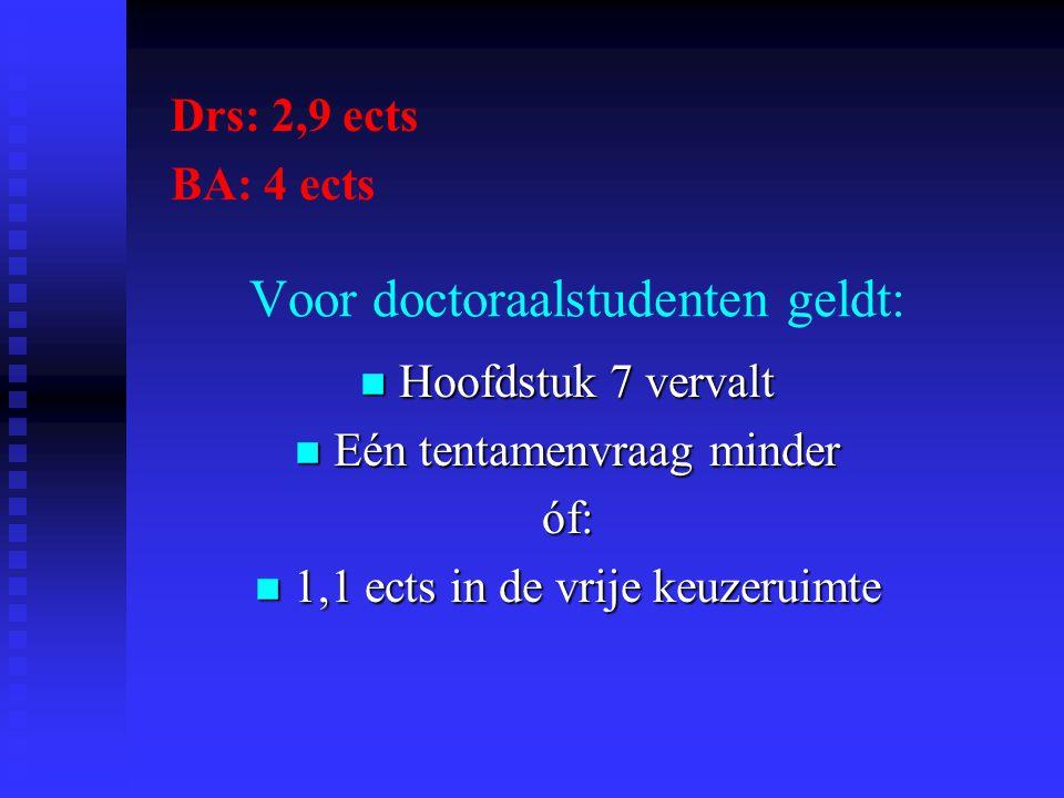 Voor doctoraalstudenten geldt: Hoofdstuk 7 vervalt Hoofdstuk 7 vervalt Eén tentamenvraag minder Eén tentamenvraag minderóf: 1,1 ects in de vrije keuze