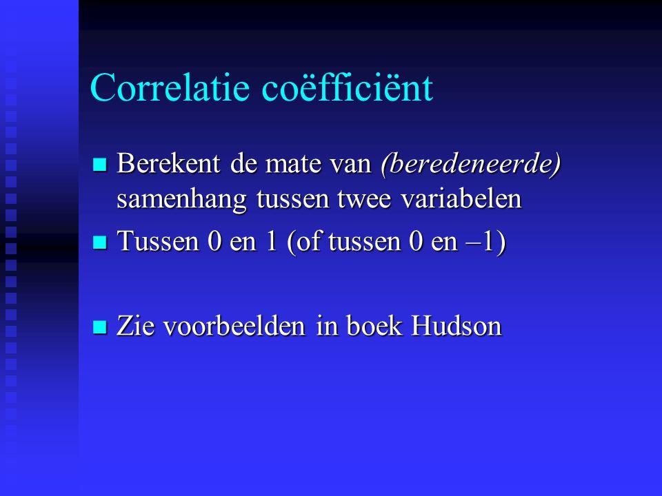 Correlatie coëfficiënt Berekent de mate van (beredeneerde) samenhang tussen twee variabelen Berekent de mate van (beredeneerde) samenhang tussen twee