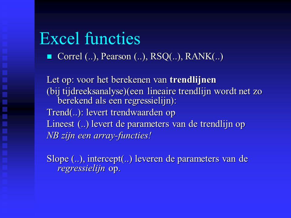 Excel functies Correl (..), Pearson (..), RSQ(..), RANK(..) Correl (..), Pearson (..), RSQ(..), RANK(..) Let op: voor het berekenen van trendlijnen (b