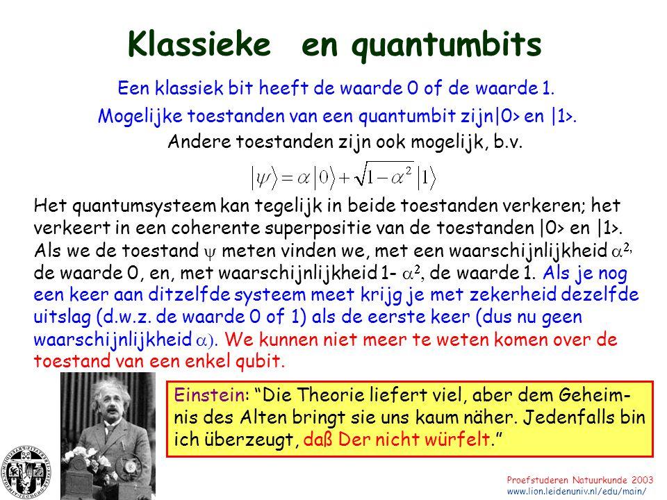 Universiteit Leiden Proefstuderen Natuurkunde 2003 www.lion.leidenuniv.nl/edu/main/ Klassieke en quantumbits Een klassiek bit heeft de waarde 0 of de