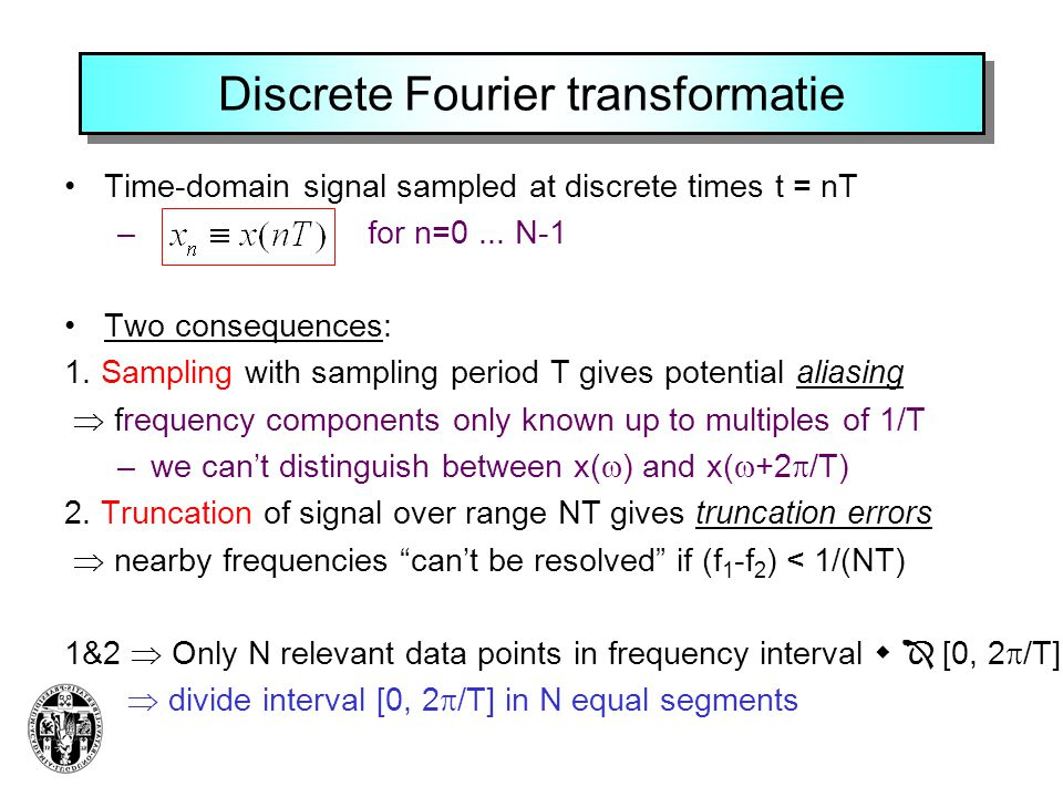 Discrete Fourier transformatie Time-domain signal sampled at discrete times t = nT – for n=0... N-1 Two consequences: 1. Sampling with sampling period