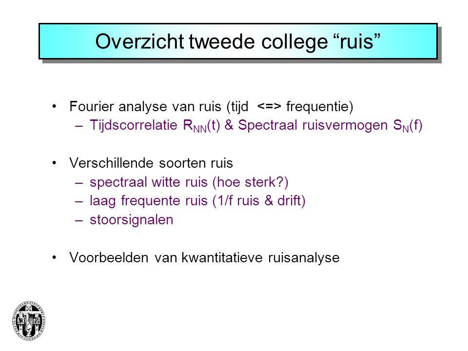 """Overzicht tweede college """"ruis"""" Fourier analyse van ruis (tijd frequentie) –Tijdscorrelatie R NN (t) & Spectraal ruisvermogen S N (f) Verschillende so"""