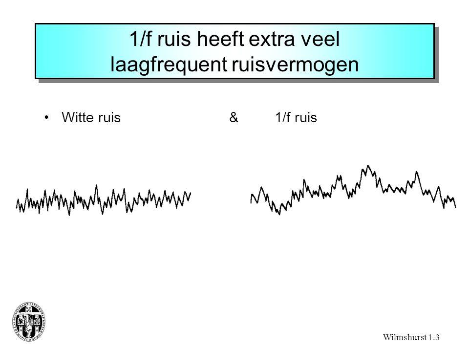 1/f ruis heeft extra veel laagfrequent ruisvermogen Witte ruis & 1/f ruis Wilmshurst 1.3
