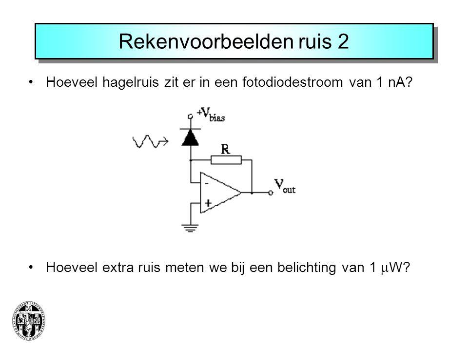 Rekenvoorbeelden ruis 2 Hoeveel hagelruis zit er in een fotodiodestroom van 1 nA? Hoeveel extra ruis meten we bij een belichting van 1  W?