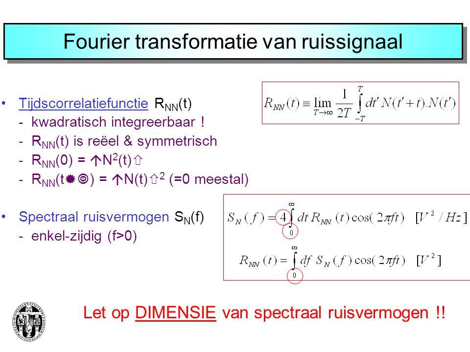 Fourier transformatie van ruissignaal Tijdscorrelatiefunctie R NN (t) - kwadratisch integreerbaar ! - R NN (t) is reëel & symmetrisch - R NN (0) =  N