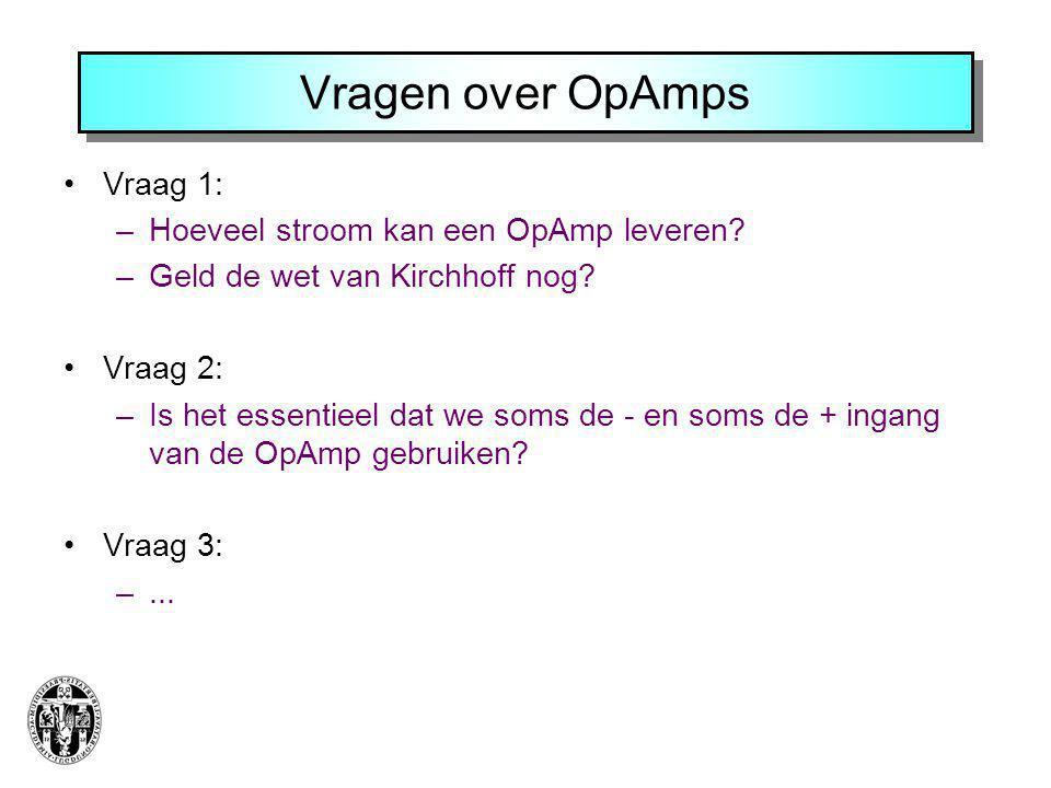 Vragen over OpAmps Vraag 1: –Hoeveel stroom kan een OpAmp leveren? –Geld de wet van Kirchhoff nog? Vraag 2: –Is het essentieel dat we soms de - en som