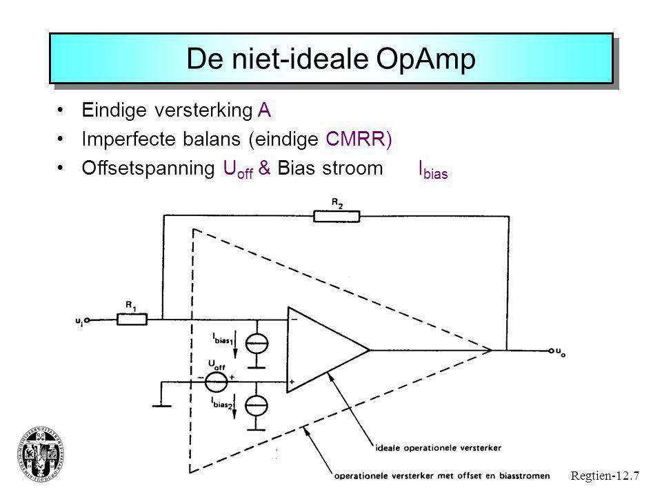 De niet-ideale OpAmp Regtien-12.7 Eindige versterking A Imperfecte balans (eindige CMRR) Offsetspanning U off & Bias stroom I bias
