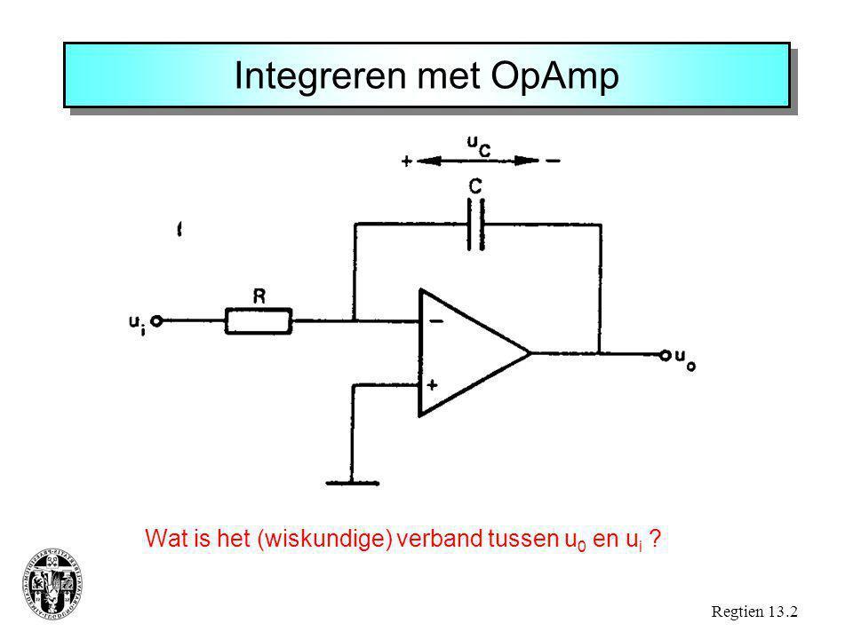 Integreren met OpAmp Wat is het (wiskundige) verband tussen u 0 en u i ? Regtien 13.2