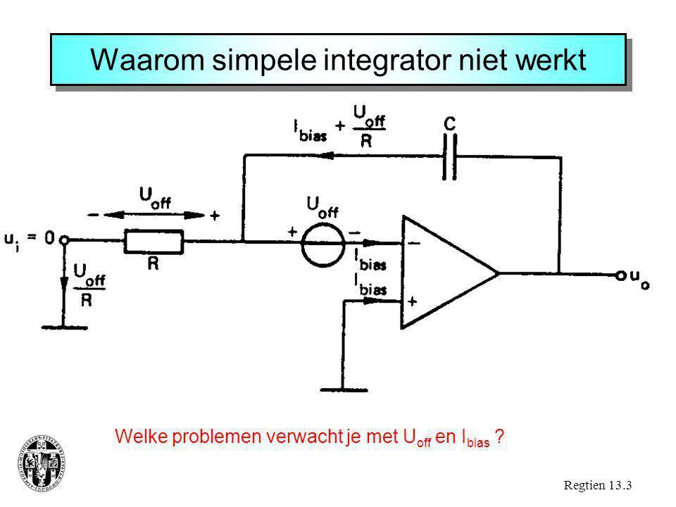 Waarom simpele integrator niet werkt Regtien 13.3 Welke problemen verwacht je met U off en I bias ?