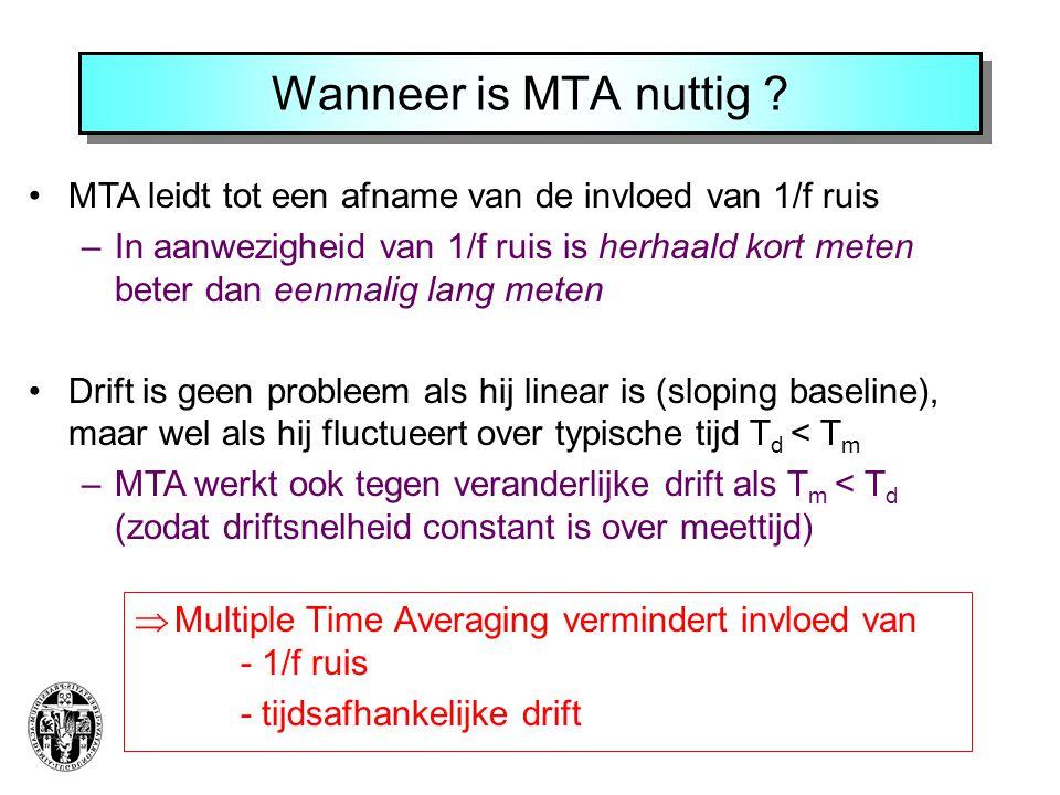 Wanneer is MTA nuttig ?  Multiple Time Averaging vermindert invloed van - 1/f ruis - tijdsafhankelijke drift MTA leidt tot een afname van de invloed