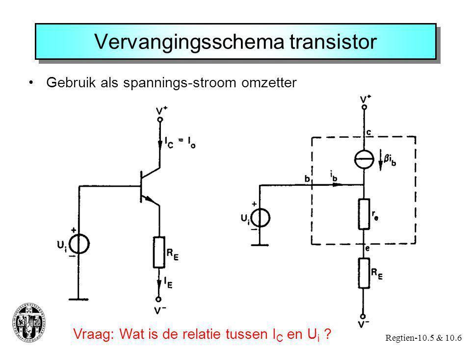Vervangingsschema transistor Gebruik als spannings-stroom omzetter Regtien-10.5 & 10.6 Vraag: Wat is de relatie tussen I C en U i ?