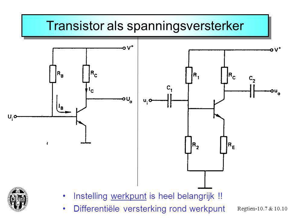 Transistor als spanningsversterker Regtien-10.7 & 10.10 Instelling werkpunt is heel belangrijk !! Differentiële versterking rond werkpunt