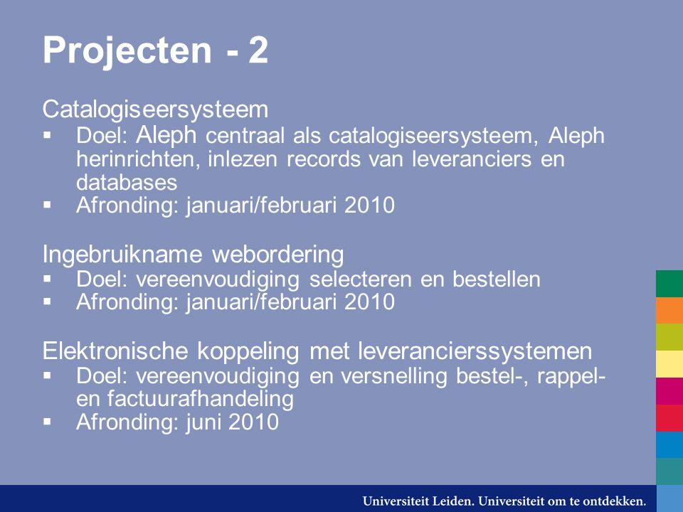 Projecten - 2 Catalogiseersysteem  Doel: Aleph centraal als catalogiseersysteem, Aleph herinrichten, inlezen records van leveranciers en databases 