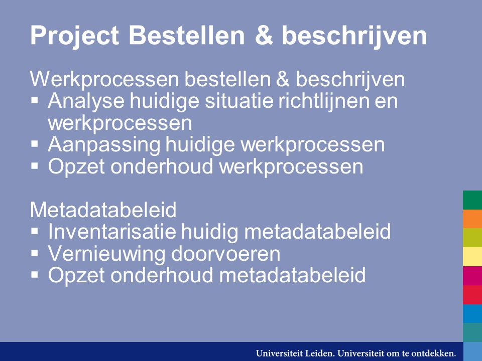 Project Bestellen & beschrijven Werkprocessen bestellen & beschrijven  Analyse huidige situatie richtlijnen en werkprocessen  Aanpassing huidige wer