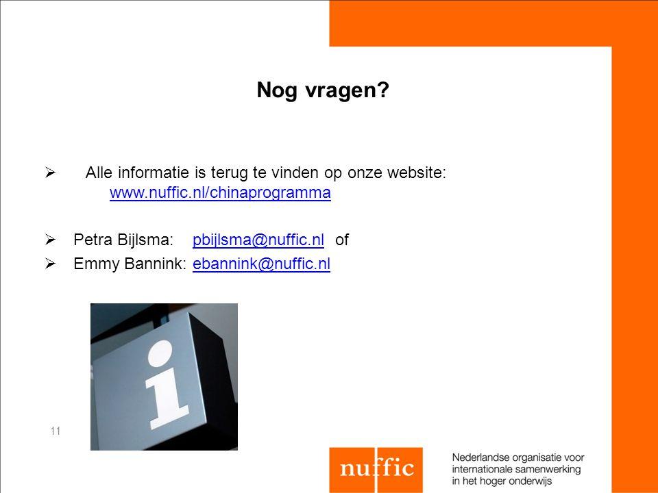 Nog vragen?  Alle informatie is terug te vinden op onze website: www.nuffic.nl/chinaprogramma www.nuffic.nl/chinaprogramma  Petra Bijlsma: pbijlsma@