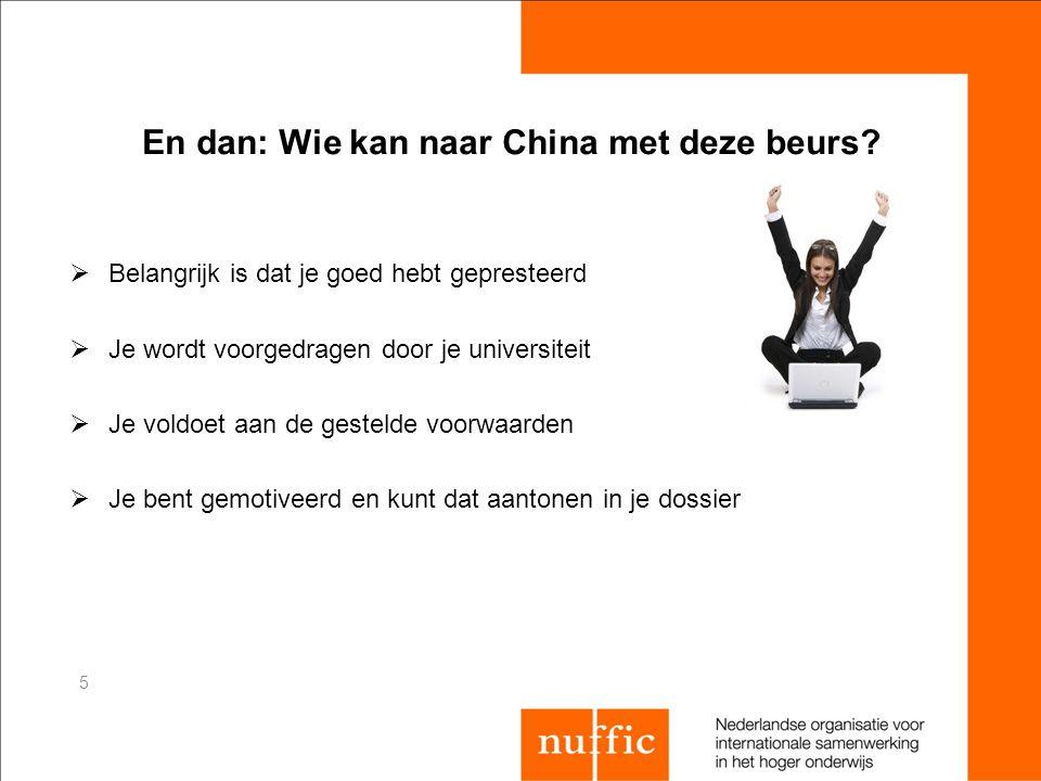 En dan: Wie kan naar China met deze beurs?  Belangrijk is dat je goed hebt gepresteerd  Je wordt voorgedragen door je universiteit  Je voldoet aan