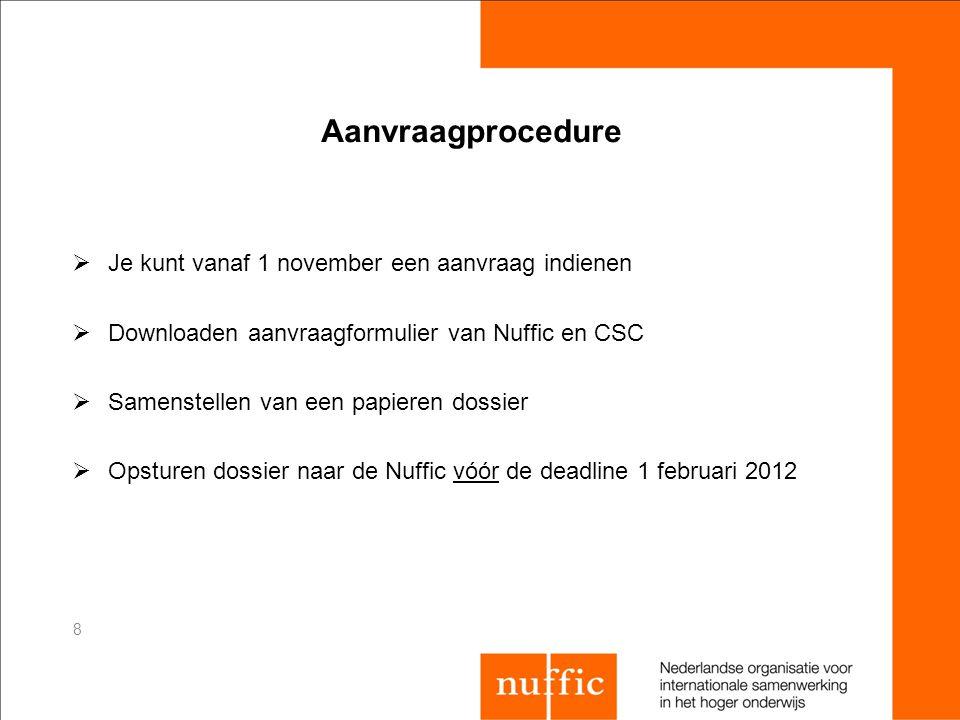 Aanvraagprocedure  Je kunt vanaf 1 november een aanvraag indienen  Downloaden aanvraagformulier van Nuffic en CSC  Samenstellen van een papieren do