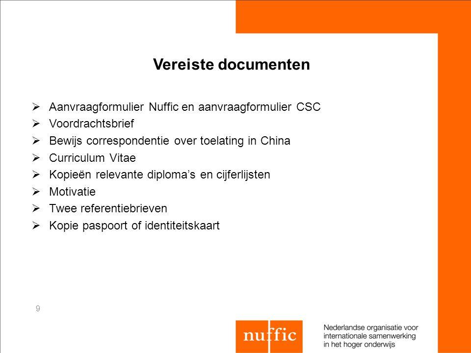 Vereiste documenten  Aanvraagformulier Nuffic en aanvraagformulier CSC  Voordrachtsbrief  Bewijs correspondentie over toelating in China  Curricul