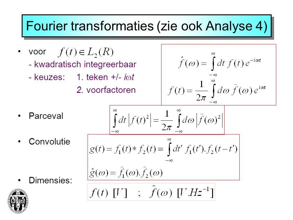 Fourier transformaties (zie ook Analyse 4) voor - kwadratisch integreerbaar - keuzes:1.