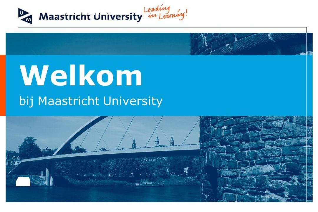 Welkom bij Maastricht University Universiteit Maastricht