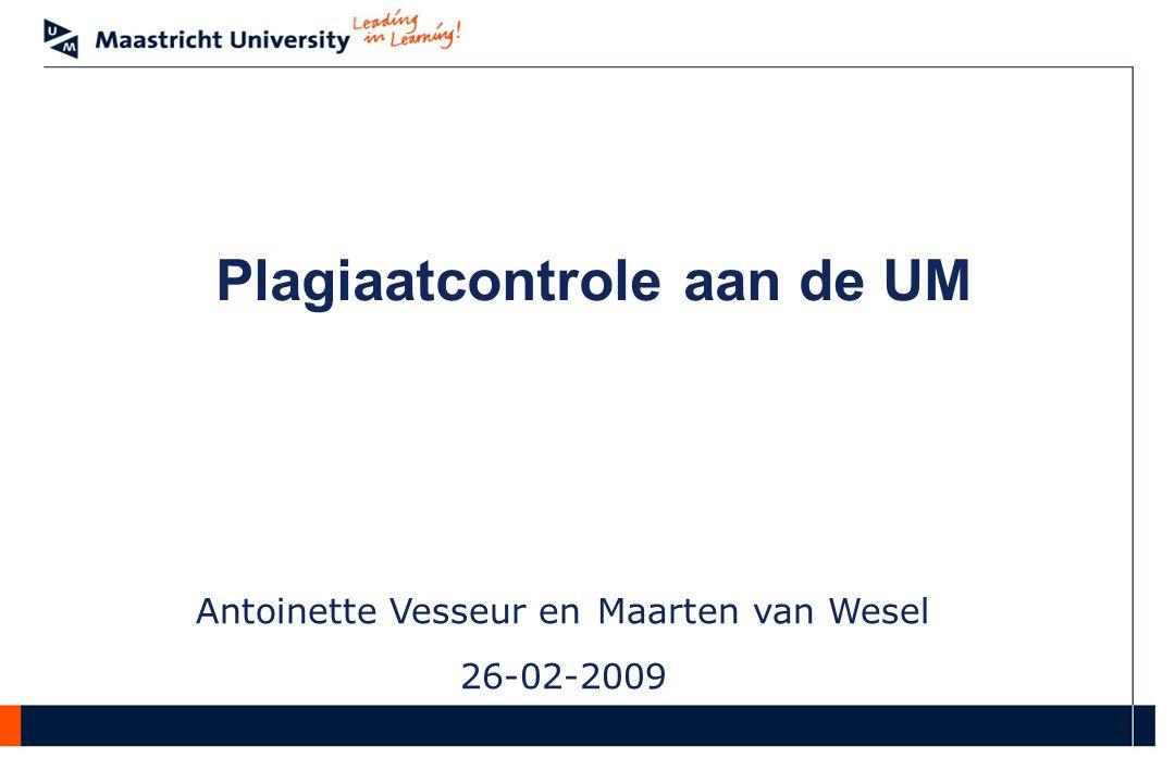 Antoinette Vesseur en Maarten van Wesel 26-02-2009 Plagiaatcontrole aan de UM