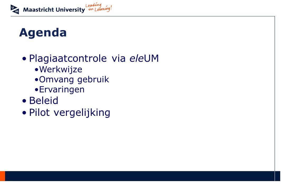 Agenda Plagiaatcontrole via eleUM Werkwijze Omvang gebruik Ervaringen Beleid Pilot vergelijking
