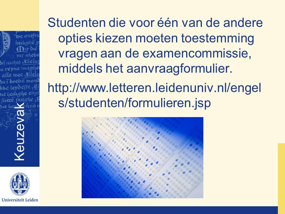 Keuzevak Studenten die voor één van de andere opties kiezen moeten toestemming vragen aan de examencommissie, middels het aanvraagformulier.