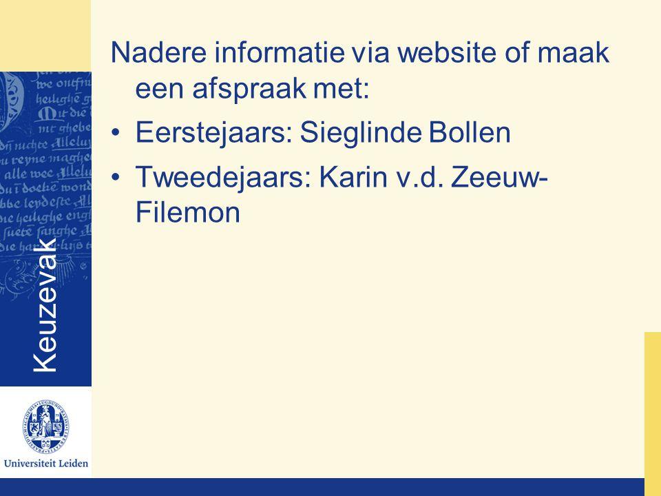 Keuzevak Nadere informatie via website of maak een afspraak met: Eerstejaars: Sieglinde Bollen Tweedejaars: Karin v.d.