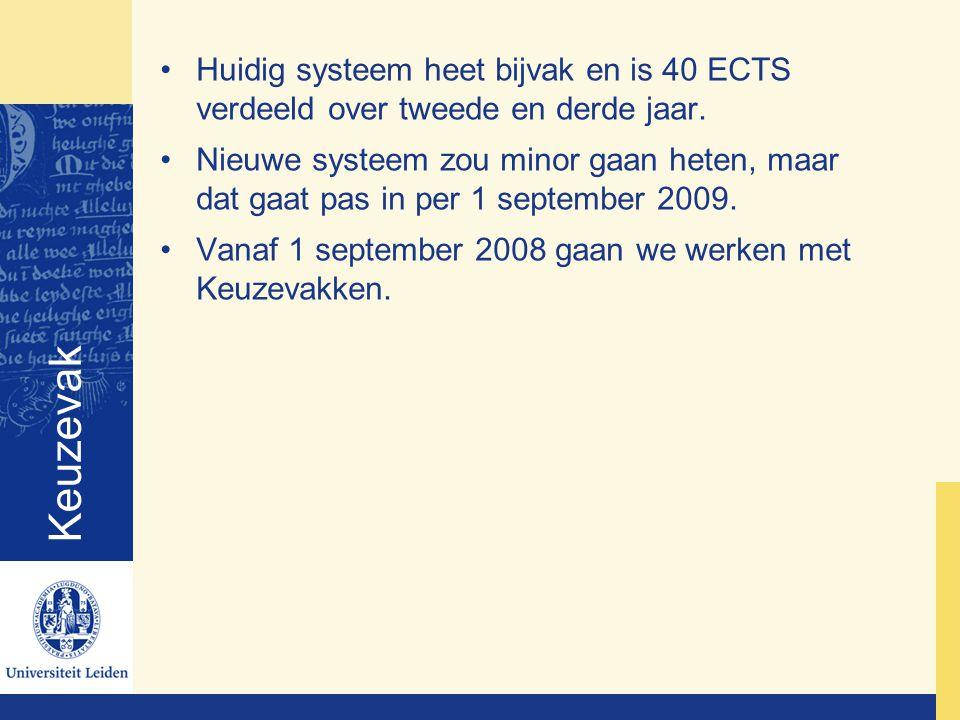 Keuzevak Huidig systeem heet bijvak en is 40 ECTS verdeeld over tweede en derde jaar.