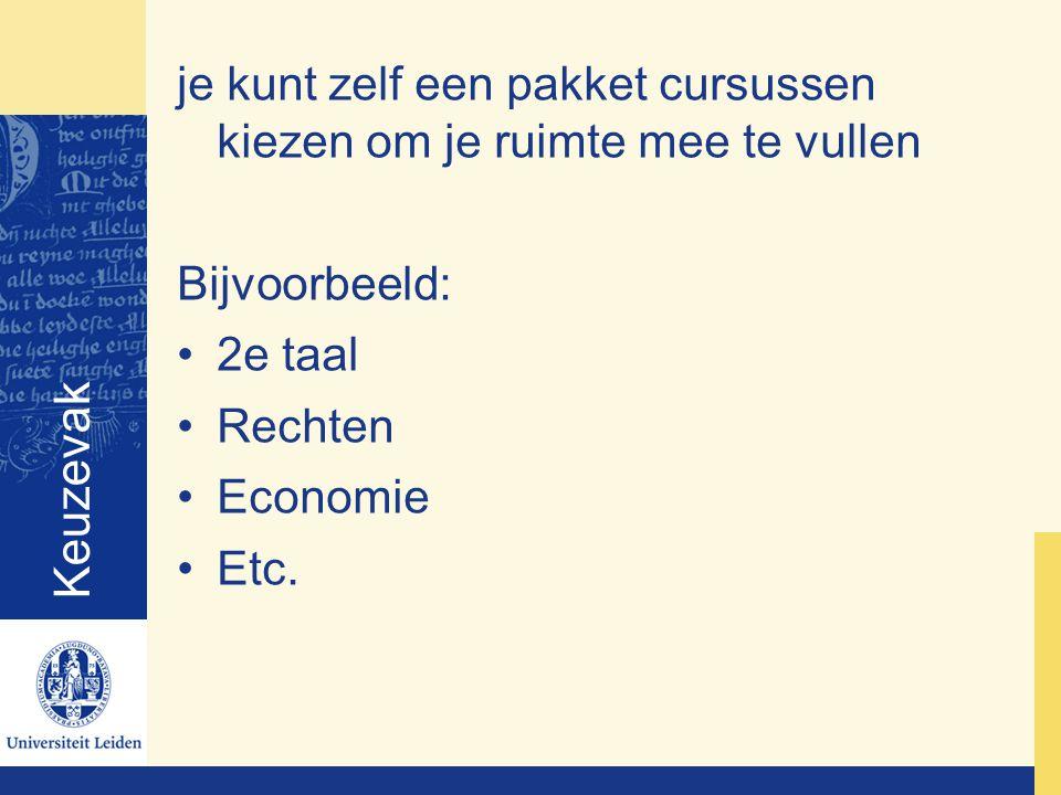 Keuzevak je kunt zelf een pakket cursussen kiezen om je ruimte mee te vullen Bijvoorbeeld: 2e taal Rechten Economie Etc.