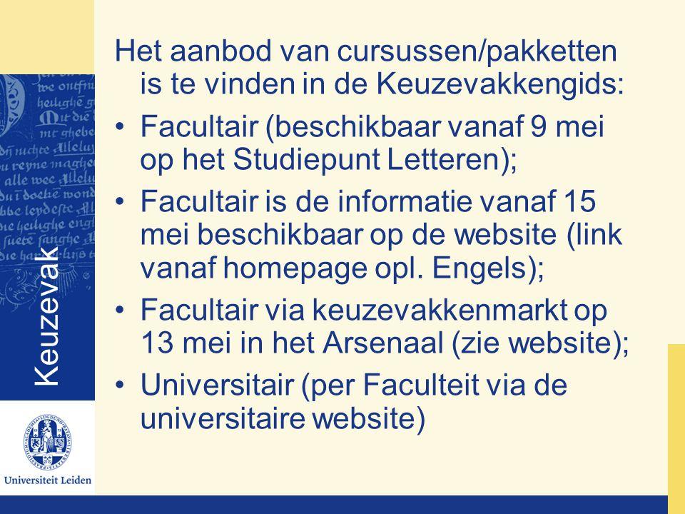Keuzevak Het aanbod van cursussen/pakketten is te vinden in de Keuzevakkengids: Facultair (beschikbaar vanaf 9 mei op het Studiepunt Letteren); Facultair is de informatie vanaf 15 mei beschikbaar op de website (link vanaf homepage opl.