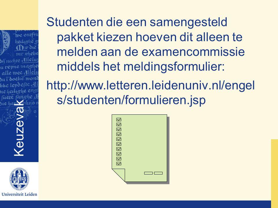 Keuzevak Studenten die een samengesteld pakket kiezen hoeven dit alleen te melden aan de examencommissie middels het meldingsformulier: http://www.letteren.leidenuniv.nl/engel s/studenten/formulieren.jsp