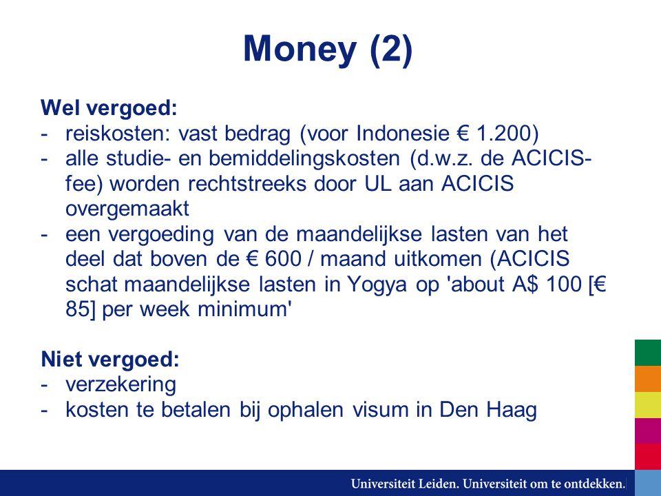 Money (2) Wel vergoed: -reiskosten: vast bedrag (voor Indonesie € 1.200) -alle studie- en bemiddelingskosten (d.w.z.