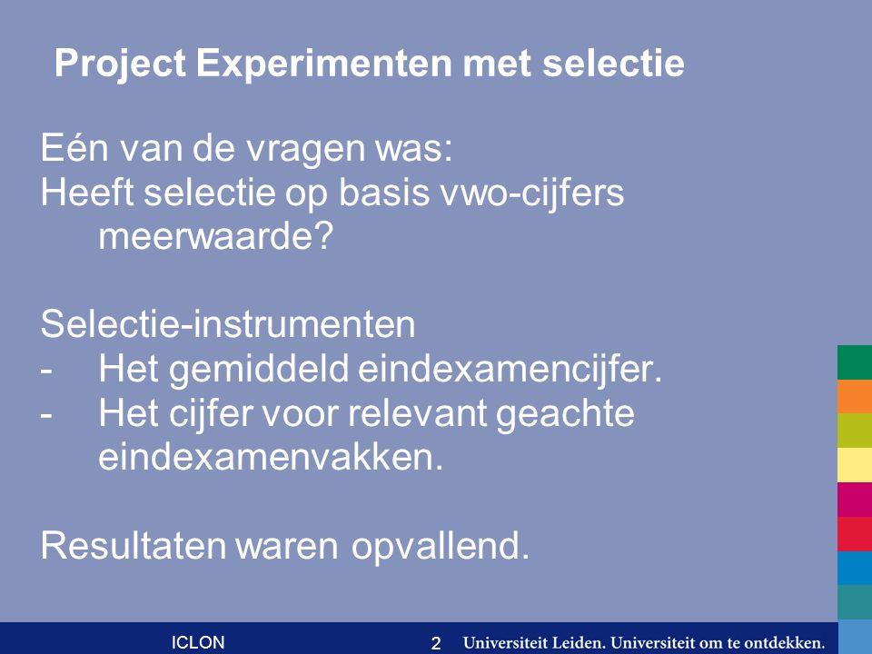 ICLON 2 Project Experimenten met selectie Eén van de vragen was: Heeft selectie op basis vwo-cijfers meerwaarde? Selectie-instrumenten -Het gemiddeld