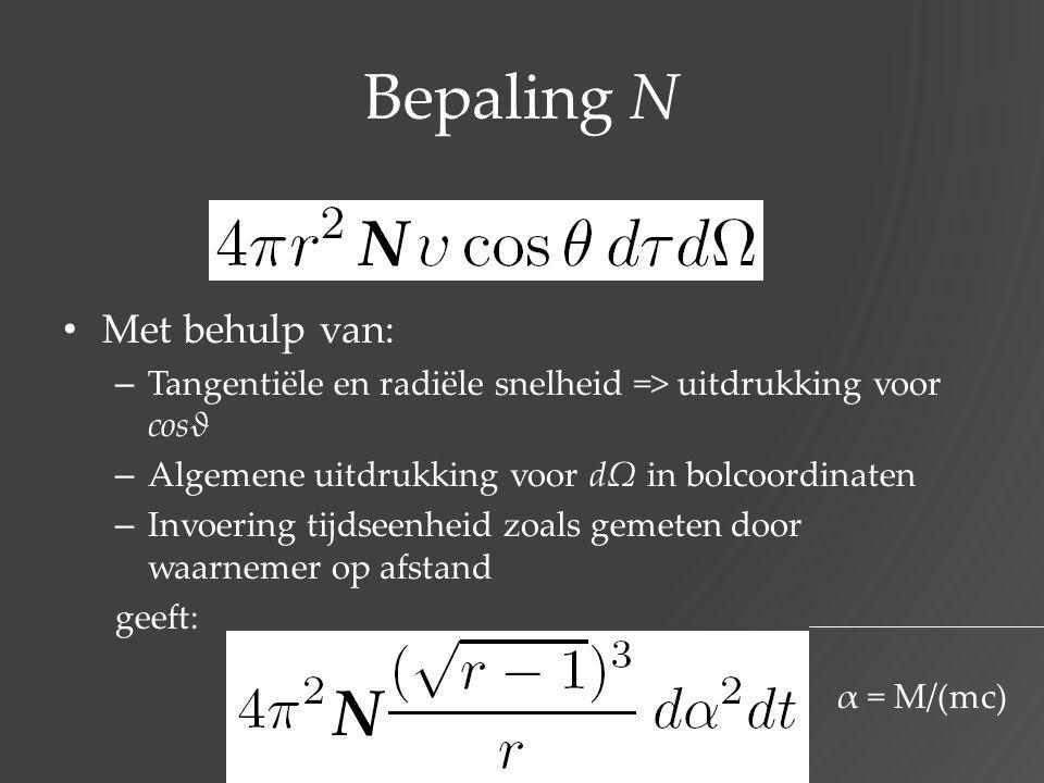 Bepaling N Met behulp van: – Tangentiële en radiële snelheid => uitdrukking voor cosϑ – Algemene uitdrukking voor dΩ in bolcoordinaten – Invoering tij