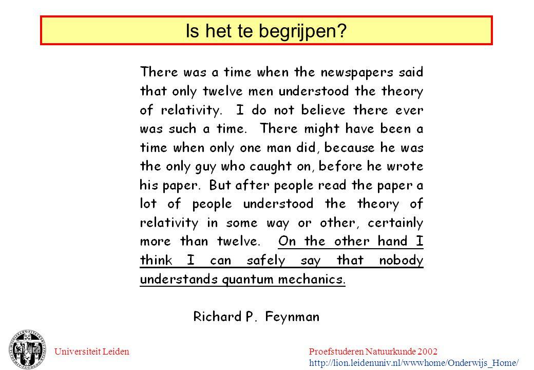 Universiteit LeidenProefstuderen Natuurkunde 2002 http://lion.leidenuniv.nl/wwwhome/Onderwijs_Home/ Is het te begrijpen?