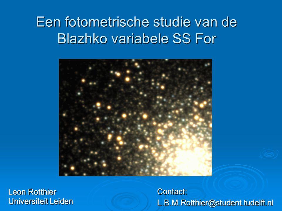 Waarom SS For  Referenties naar minimale lichtcurve van SS For in literatuur (Lub, 1977)  All Sky Automated Survey - 3 (ASAS-3) data beschikbaar  Relatief korte Blazhko periode Blazhko periode: +/- 35 dagen Blazhko periode: +/- 35 dagen Puls periode: +/- 12 uur Puls periode: +/- 12 uur
