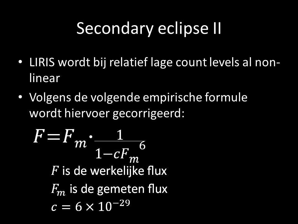 Secondary eclipse II LIRIS wordt bij relatief lage count levels al non- linear Volgens de volgende empirische formule wordt hiervoer gecorrigeerd: