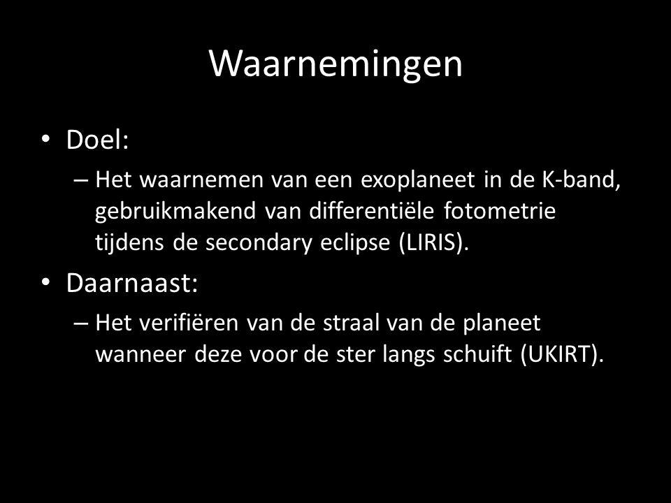 Waarnemingen Doel: – Het waarnemen van een exoplaneet in de K-band, gebruikmakend van differentiële fotometrie tijdens de secondary eclipse (LIRIS).