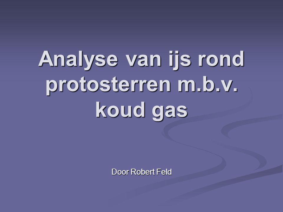 Analyse van ijs rond protosterren m.b.v. koud gas Door Robert Feld