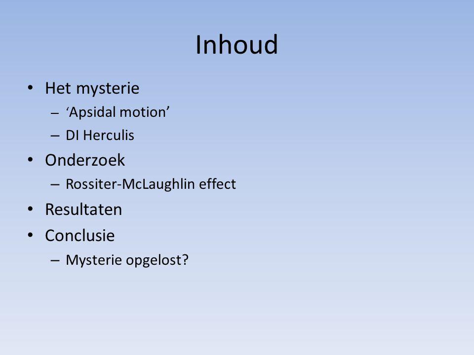Inhoud Het mysterie – ' Apsidal motion' – DI Herculis Onderzoek – Rossiter-McLaughlin effect Resultaten Conclusie – Mysterie opgelost