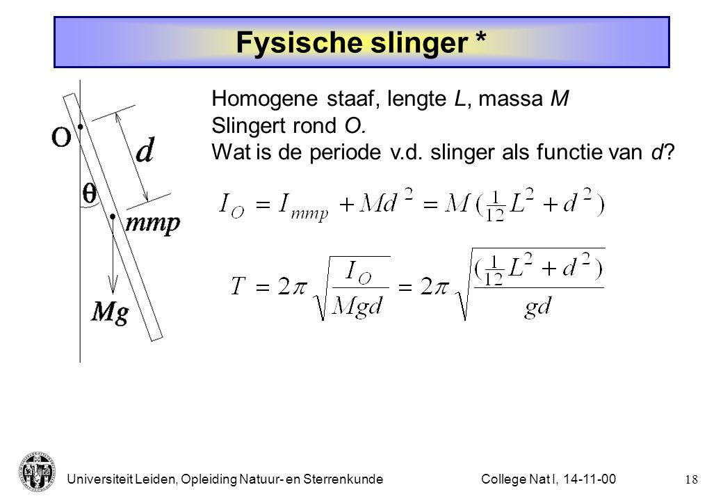 Universiteit Leiden, Opleiding Natuur- en Sterrenkunde17College Nat I, 14-11-00 d Fysische slinger Voor kleine uitwijking : 