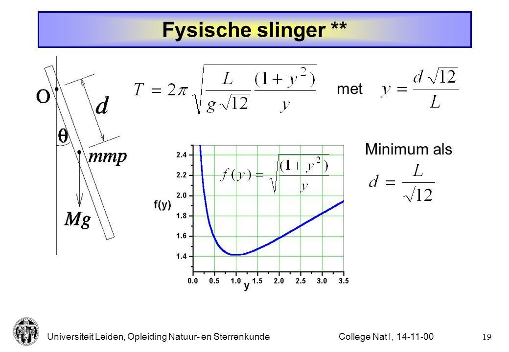 Universiteit Leiden, Opleiding Natuur- en Sterrenkunde18College Nat I, 14-11-00 Fysische slinger * Homogene staaf, lengte L, massa M Slingert rond O.
