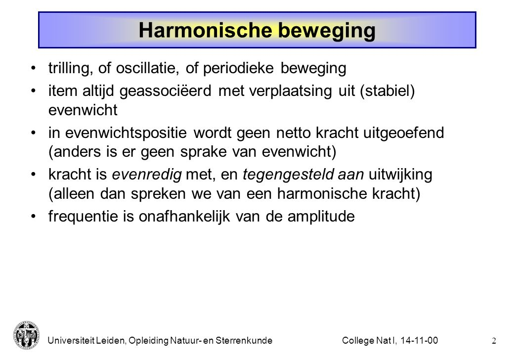 Universiteit Leiden, Opleiding Natuur- en Sterrenkunde1College Nat I, 14-11-00 Harmonische beweging, H.9....?