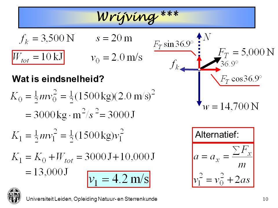 Universiteit Leiden, Opleiding Natuur- en Sterrenkunde9 Wrijving ** Alternatief: bepaal eerst resultante van krachten