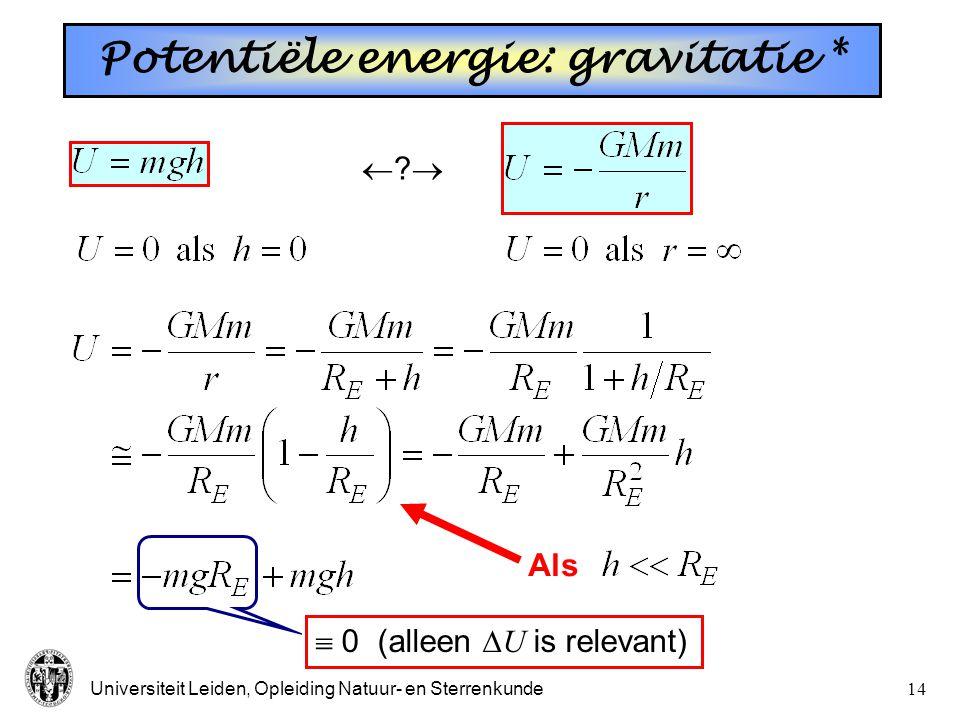 Universiteit Leiden, Opleiding Natuur- en Sterrenkunde13 Potentiële energie: gravitatie (N.B.: min-teken  F tegengesteld aan r ) ( F = 0 als r   )