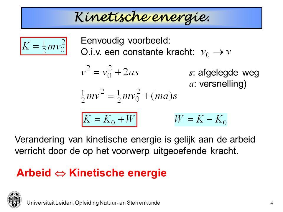 Universiteit Leiden, Opleiding Natuur- en Sterrenkunde3 Arbeid * Als de kracht niet constant is: weg opknippen in segmenten Gelijk aan oppervlakte ond