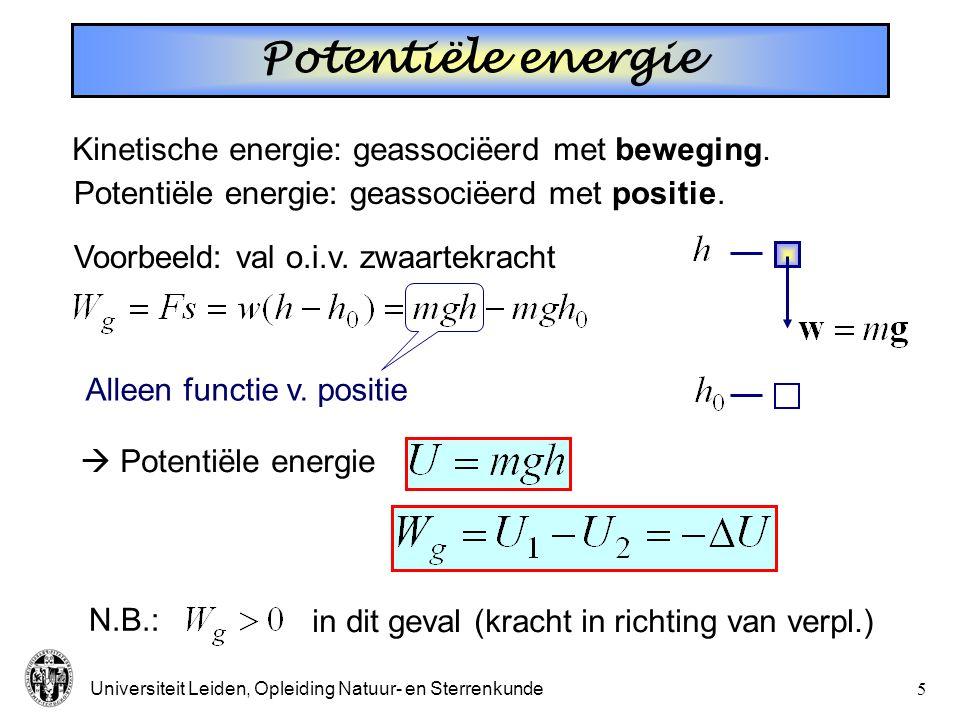 Universiteit Leiden, Opleiding Natuur- en Sterrenkunde5 Potentiële energie Kinetische energie: geassociëerd met beweging.